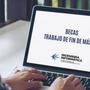 BECAS CCII PARA TRABAJOS FIN DE MÁSTER DE INGENIERÍA INFORMÁTICA